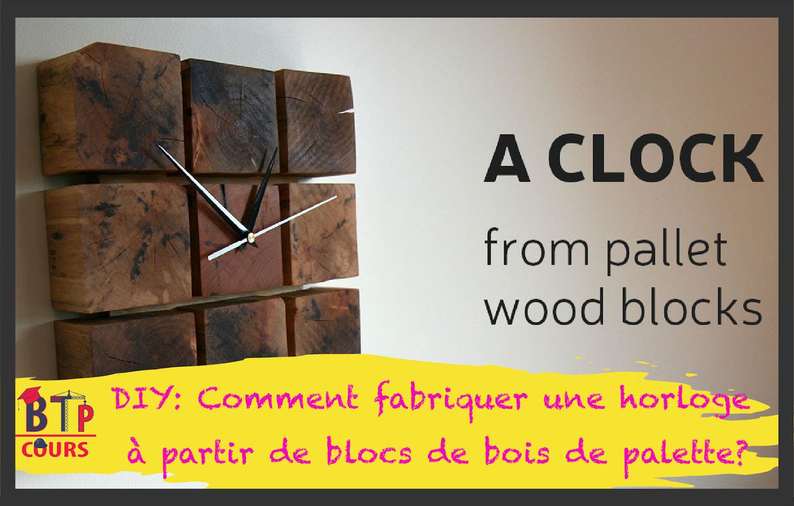 Comment Fabriquer Un Mobile En Bois diy: comment fabriquer une horloge à partir de blocs de bois